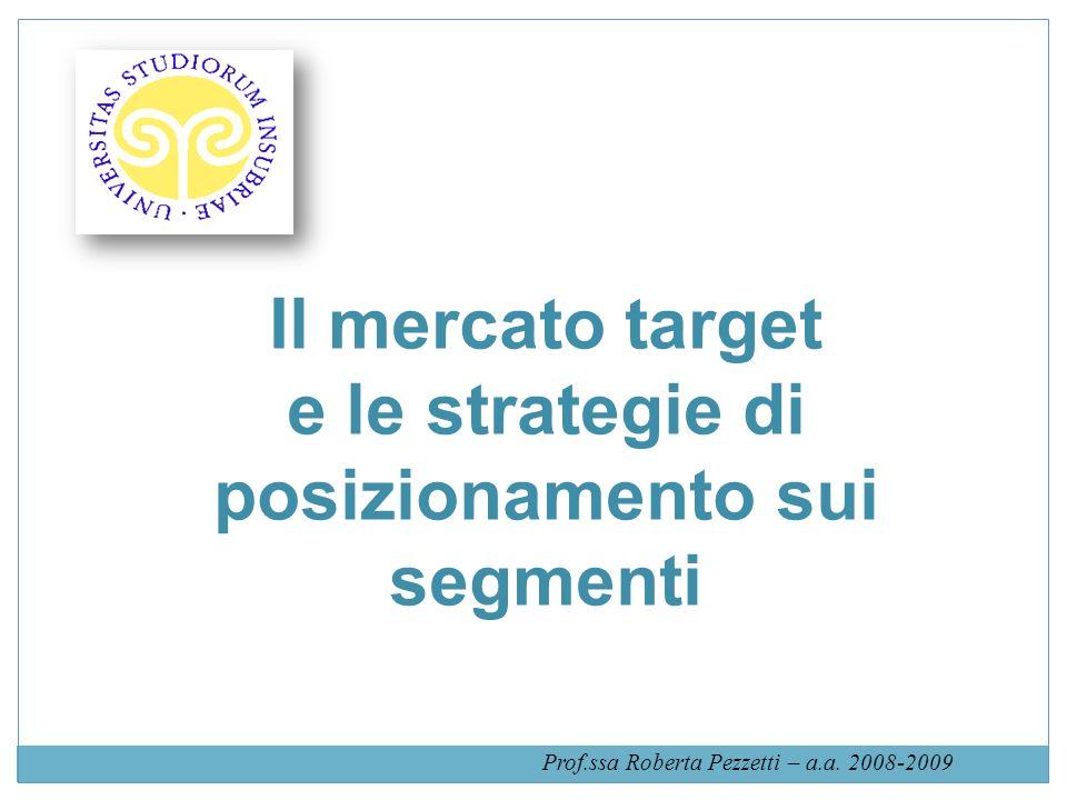Il mercato target e le strategie di posizionamento sui segmenti Prof.ssa Roberta Pezzetti – a.a.