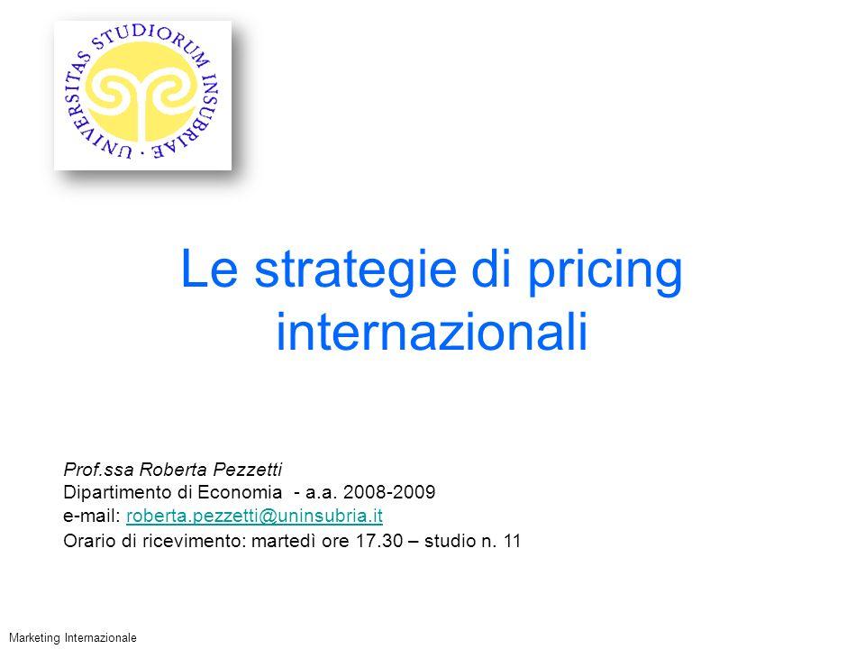 Le strategie di pricing internazionali Marketing Internazionale Prof.ssa Roberta Pezzetti Dipartimento di Economia - a.a.