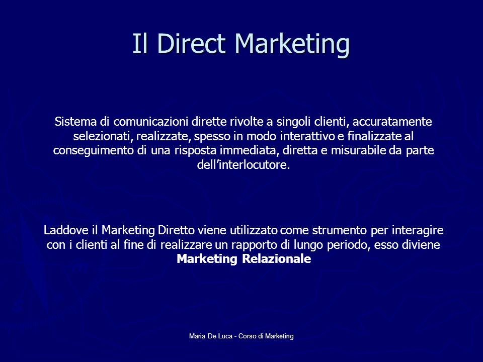 Maria De Luca - Corso di Marketing I vantaggi del Direct Marketing -Convenienza economica; -Risparmio di tempo; -Maggior assortimento dei prodotti; -Comparazione delle offerte.