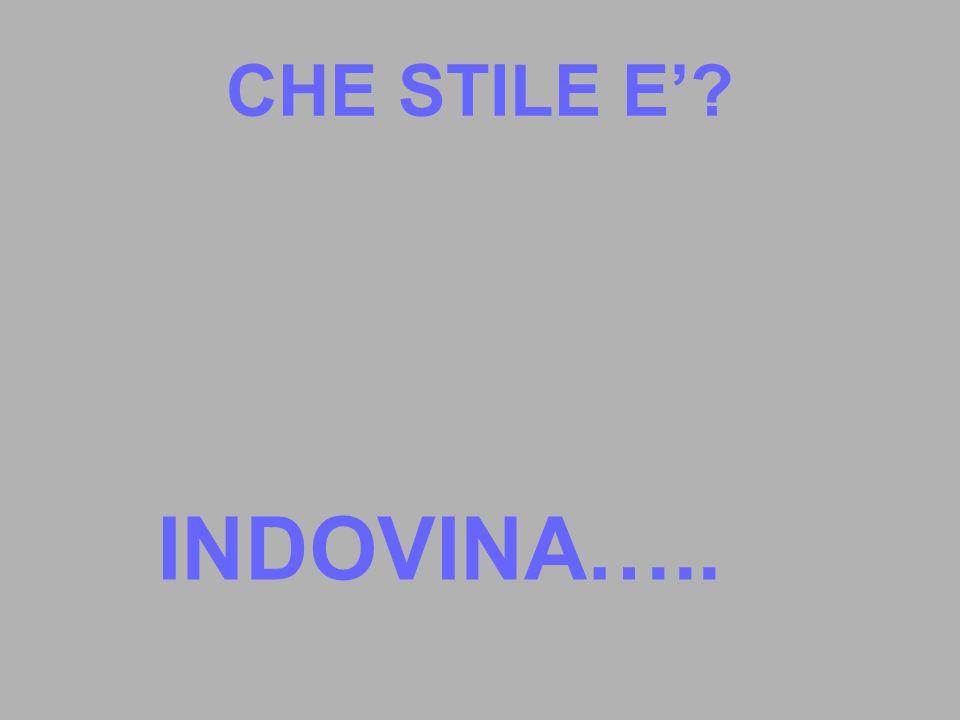 CHE STILE E? INDOVINA…..