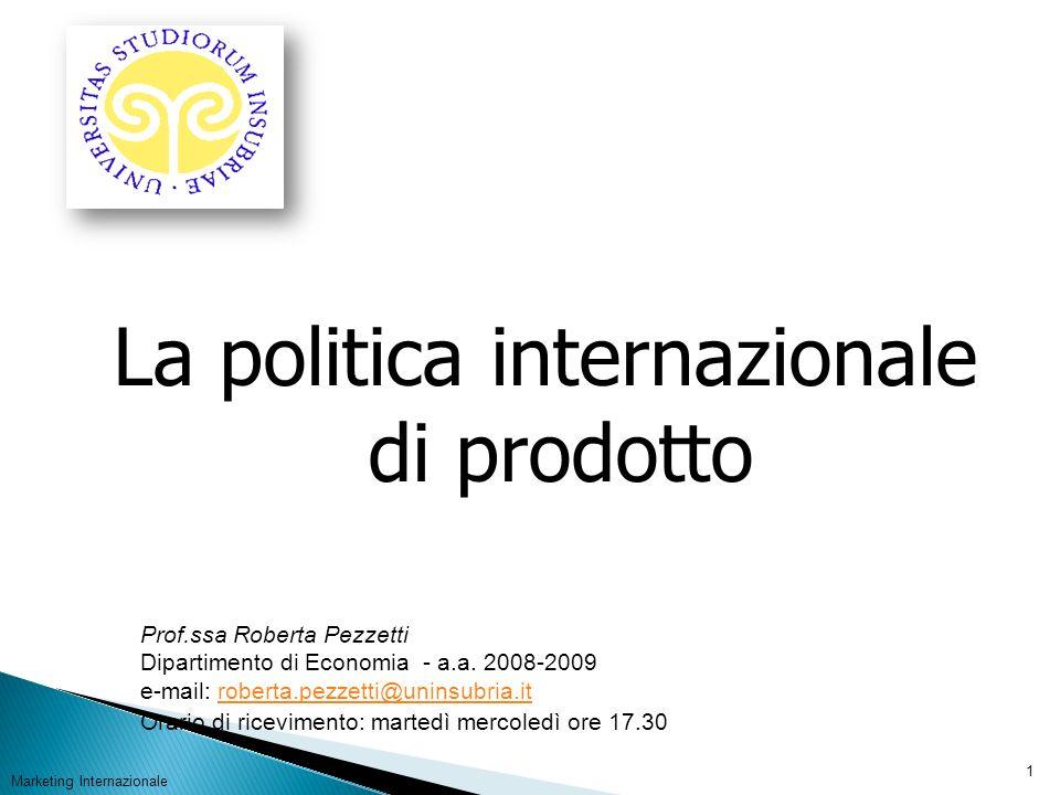 La politica internazionale di prodotto Marketing Internazionale 1 Prof.ssa Roberta Pezzetti Dipartimento di Economia - a.a.