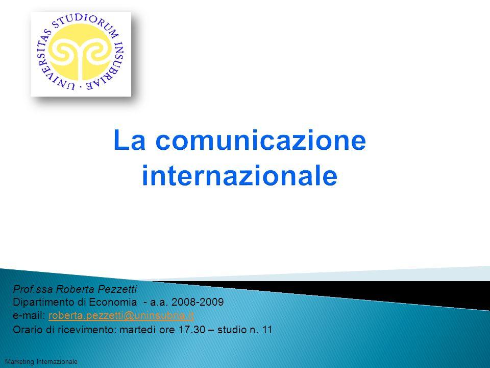 Marketing Internazionale Prof.ssa Roberta Pezzetti Dipartimento di Economia - a.a. 2008-2009 e-mail: roberta.pezzetti@uninsubria.itroberta.pezzetti@un