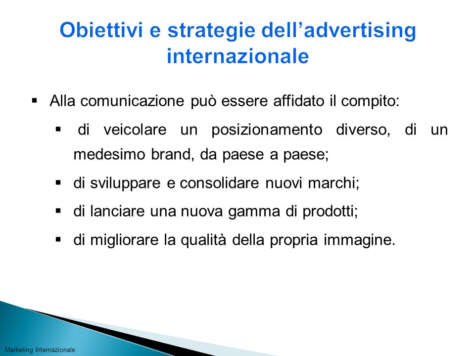 Alla comunicazione può essere affidato il compito: di veicolare un posizionamento diverso, di un medesimo brand, da paese a paese; di sviluppare e con