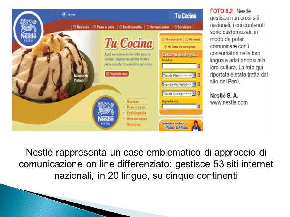 Nestlé rappresenta un caso emblematico di approccio di comunicazione on line differenziato: gestisce 53 siti internet nazionali, in 20 lingue, su cinq