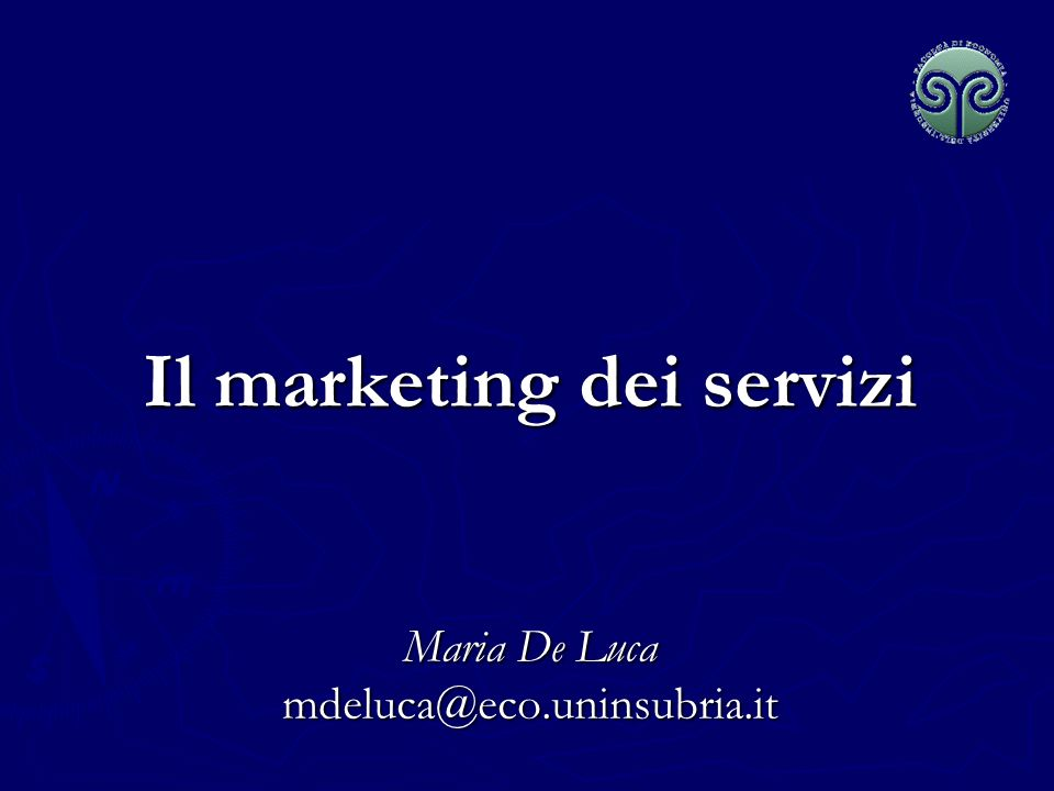 Il marketing dei servizi Maria De Luca mdeluca@eco.uninsubria.it