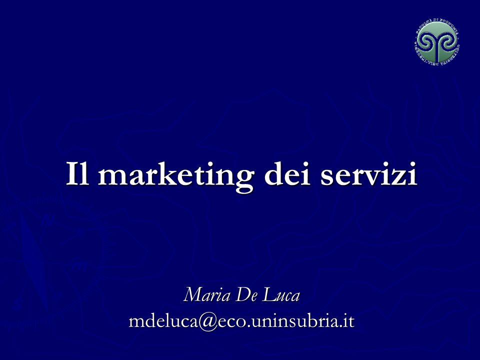 Maria De Luca - Corso di Marketing Natura e caratteristiche dei servizi SERVIZIO: qualunque attività o vantaggio che una parte può scambiare con unaltra, che è essenzialmente intangibile e che non implica il possesso di alcunchè.