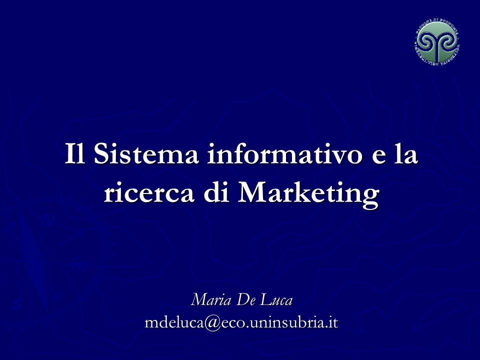Il Sistema informativo e la ricerca di Marketing Maria De Luca mdeluca@eco.uninsubria.it
