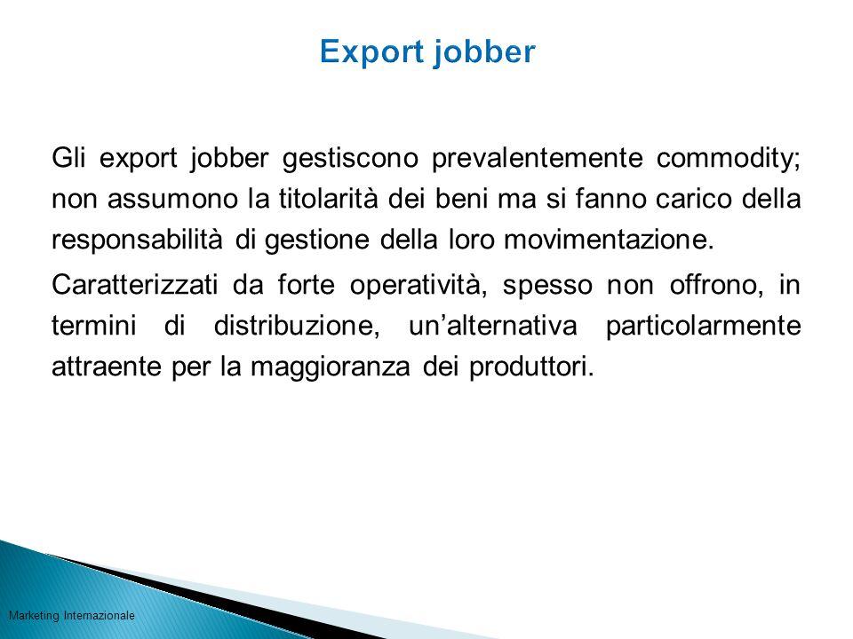 Gli export jobber gestiscono prevalentemente commodity; non assumono la titolarità dei beni ma si fanno carico della responsabilità di gestione della