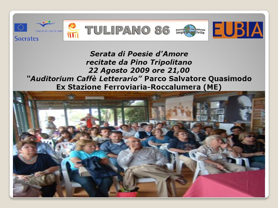 Serata di Poesie d Amore recitate da Pino Tripolitano 22 Agosto 2009 ore 21,00 Auditorium Caffè Letterario Parco Salvatore Quasimodo Ex Stazione Ferroviaria-Roccalumera (ME)