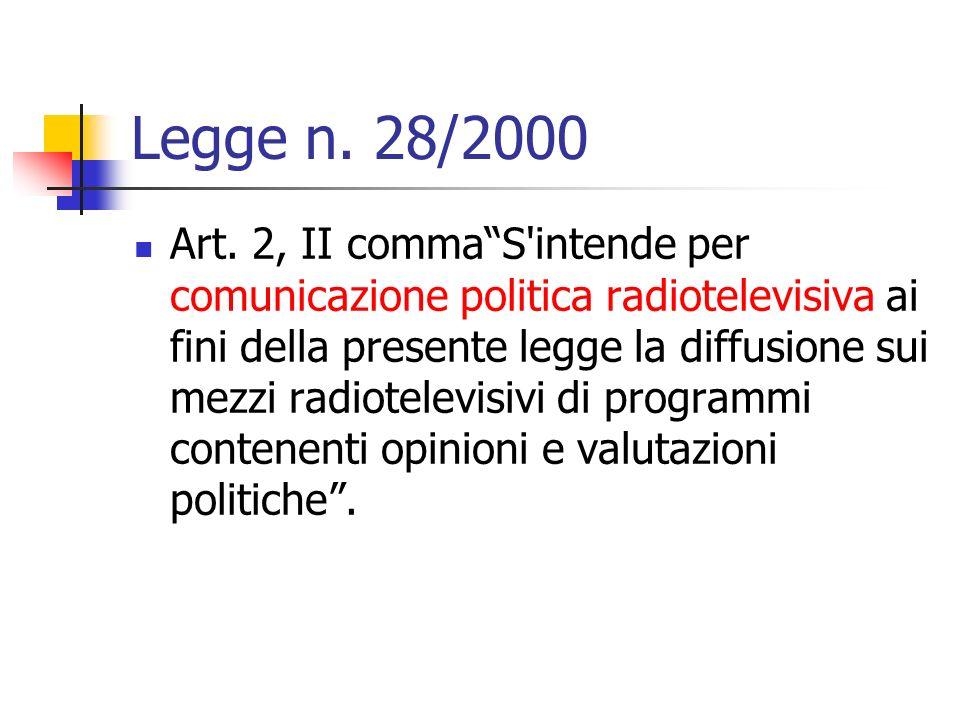 Legge n. 28/2000 Art. 2, II commaS'intende per comunicazione politica radiotelevisiva ai fini della presente legge la diffusione sui mezzi radiotelevi