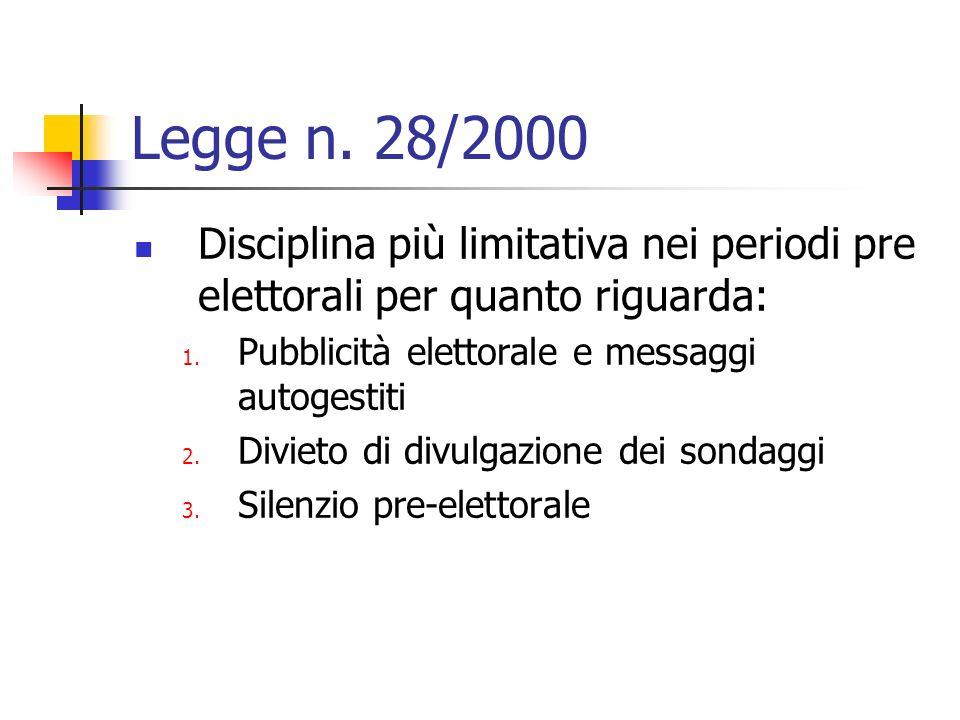 Legge n. 28/2000 Disciplina più limitativa nei periodi pre elettorali per quanto riguarda: 1. Pubblicità elettorale e messaggi autogestiti 2. Divieto
