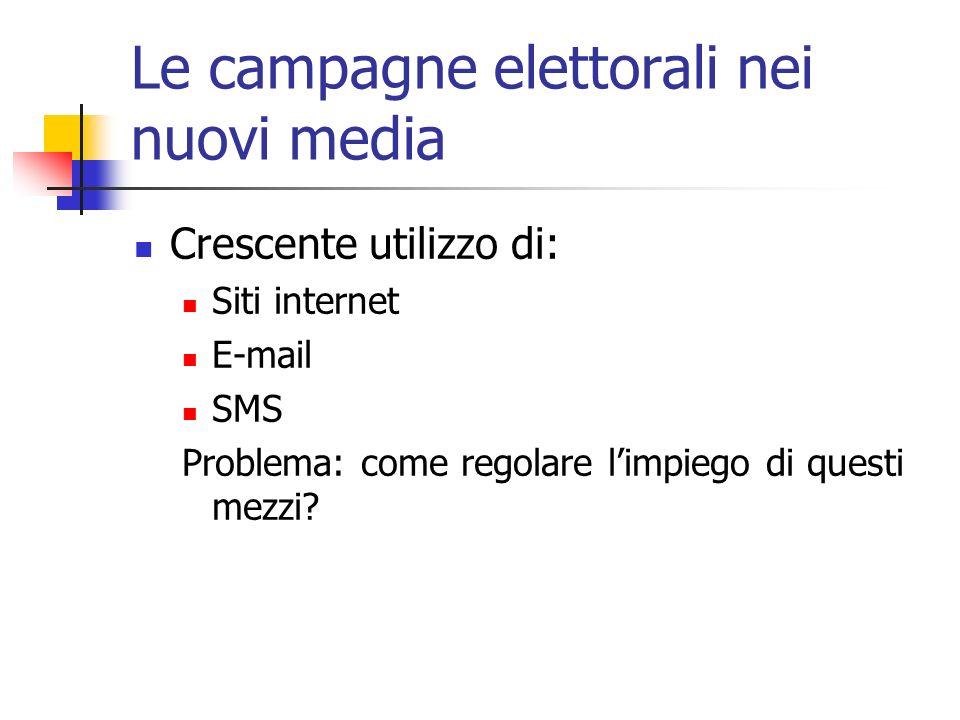 Le campagne elettorali nei nuovi media Crescente utilizzo di: Siti internet E-mail SMS Problema: come regolare limpiego di questi mezzi?