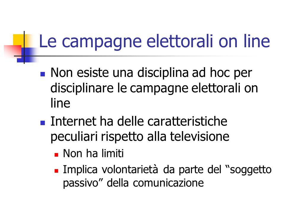 Le campagne elettorali on line Non esiste una disciplina ad hoc per disciplinare le campagne elettorali on line Internet ha delle caratteristiche pecu