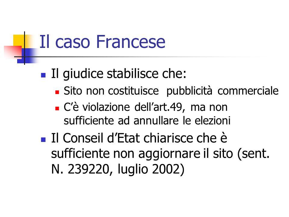 Il caso Francese Il giudice stabilisce che: Sito non costituisce pubblicità commerciale Cè violazione dellart.49, ma non sufficiente ad annullare le e