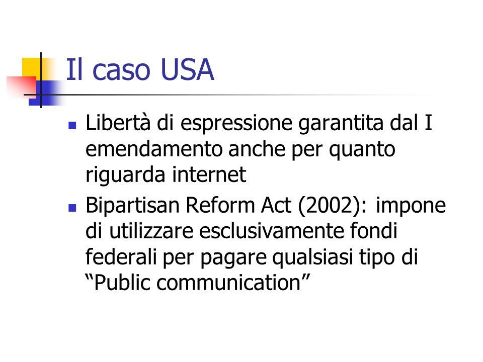 Il caso USA Libertà di espressione garantita dal I emendamento anche per quanto riguarda internet Bipartisan Reform Act (2002): impone di utilizzare e