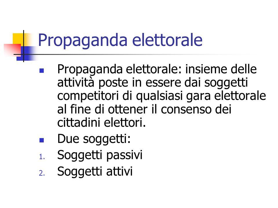 Propaganda elettorale Propaganda elettorale: insieme delle attività poste in essere dai soggetti competitori di qualsiasi gara elettorale al fine di o