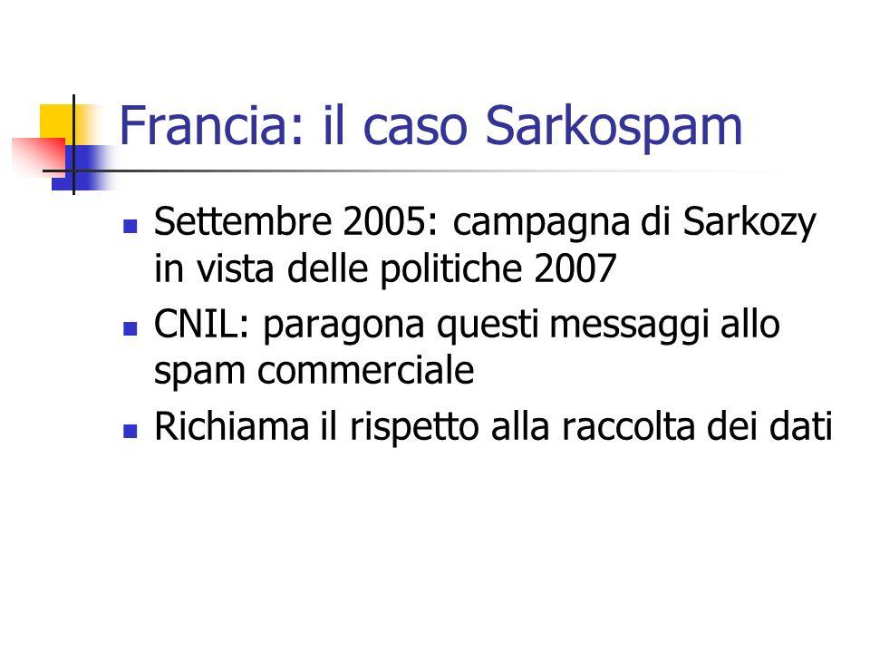 Francia: il caso Sarkospam Settembre 2005: campagna di Sarkozy in vista delle politiche 2007 CNIL: paragona questi messaggi allo spam commerciale Rich