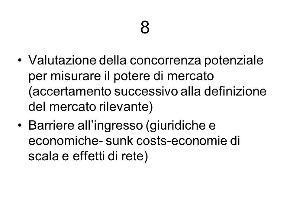 8 Valutazione della concorrenza potenziale per misurare il potere di mercato (accertamento successivo alla definizione del mercato rilevante) Barriere