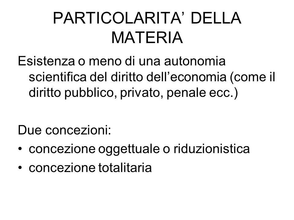 PARTICOLARITA DELLA MATERIA Esistenza o meno di una autonomia scientifica del diritto delleconomia (come il diritto pubblico, privato, penale ecc.) Du