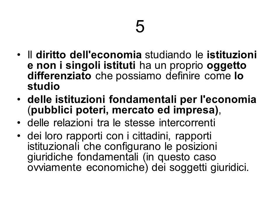 5 Il diritto dell'economia studiando le istituzioni e non i singoli istituti ha un proprio oggetto differenziato che possiamo definire come lo studio