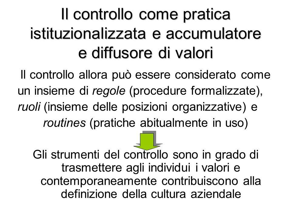 Il controllo come pratica istituzionalizzata e accumulatore e diffusore di valori Il controllo allora può essere considerato come un insieme di regole