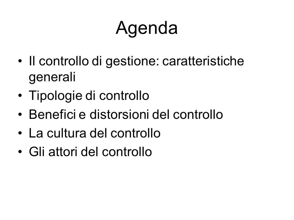 Agenda Il controllo di gestione: caratteristiche generali Tipologie di controllo Benefici e distorsioni del controllo La cultura del controllo Gli att