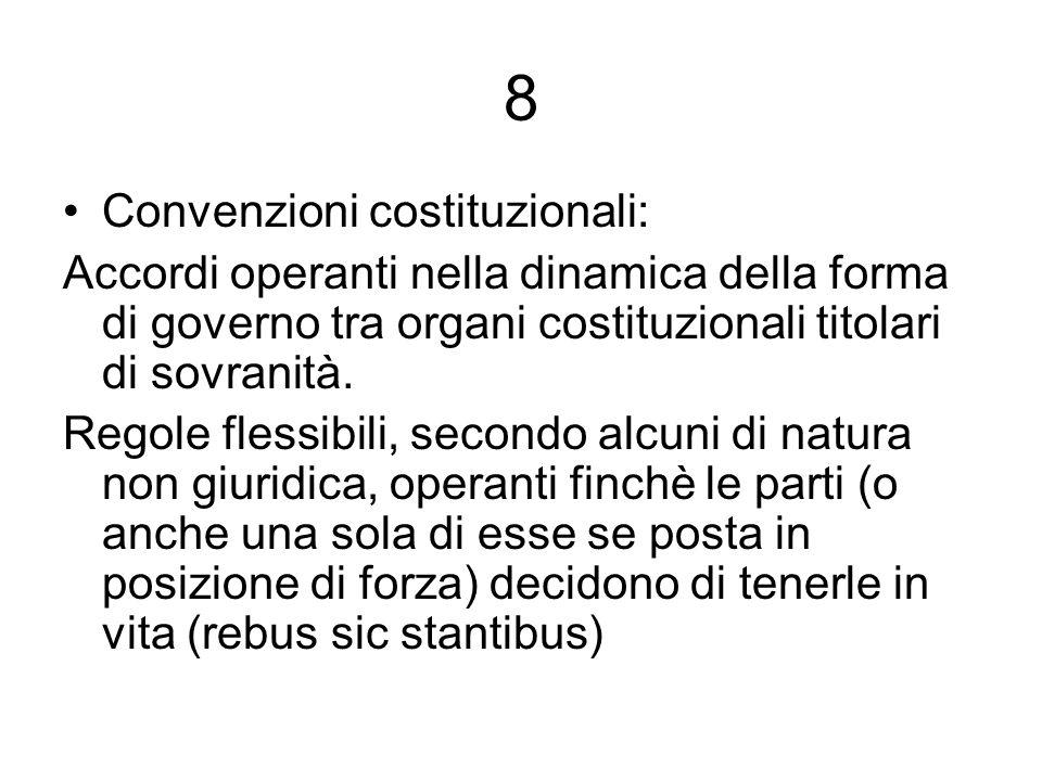 8 Convenzioni costituzionali: Accordi operanti nella dinamica della forma di governo tra organi costituzionali titolari di sovranità. Regole flessibil
