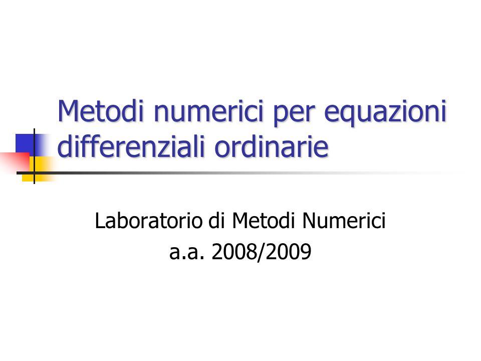 Metodi numerici per equazioni differenziali ordinarie Laboratorio di Metodi Numerici a.a. 2008/2009