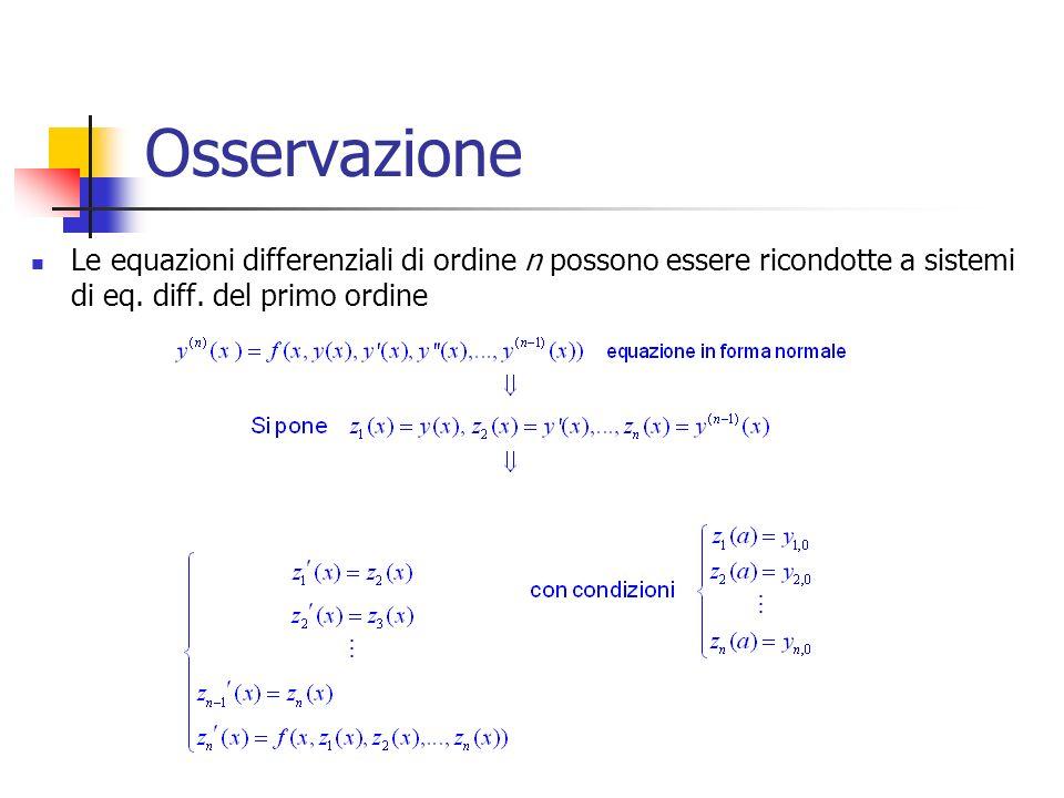 Osservazione Le equazioni differenziali di ordine n possono essere ricondotte a sistemi di eq.