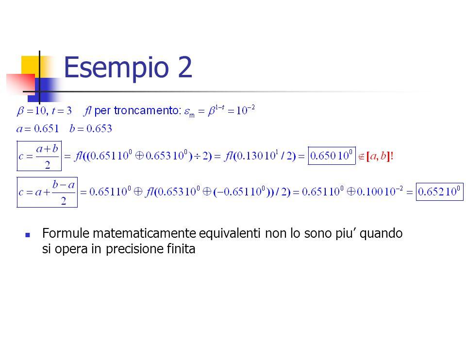 Esempio 2 Formule matematicamente equivalenti non lo sono piu quando si opera in precisione finita