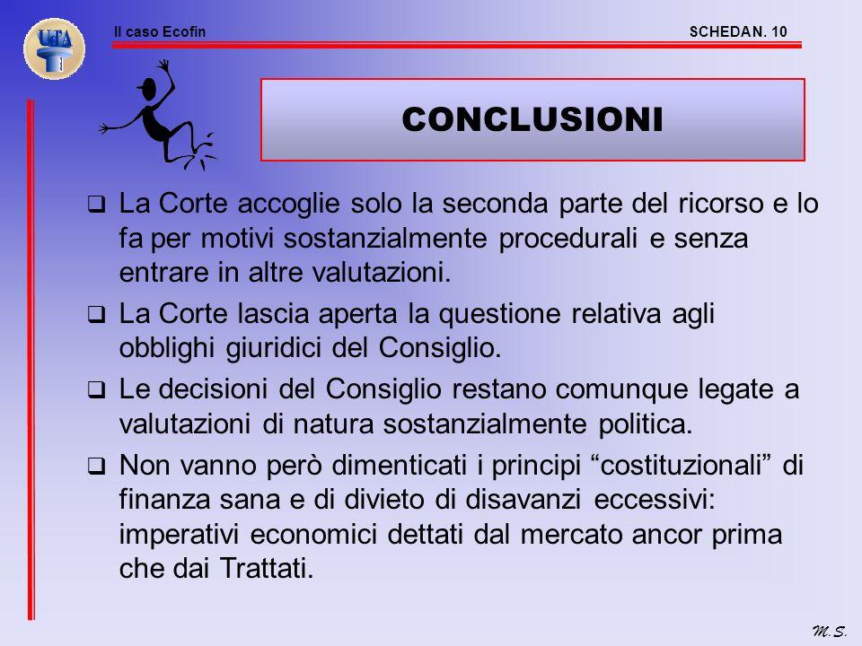 Il caso EcofinSCHEDA N. 9 M.S. SECONDA QUESTIONE: ANNULLAMENTO DELLE CONCLUSIONI. B) NEL MERITO Il Consiglio può «modificare latto raccomandato dalla
