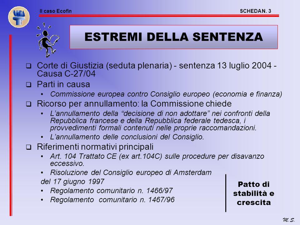 Il caso EcofinSCHEDA N. 2 M.S. RICOSTRUZIONE DEI FATTI Nel corso del 2003: attivazione della procedura per disavanzi eccessivi Dec. 2003/89/CE, 21-1-2