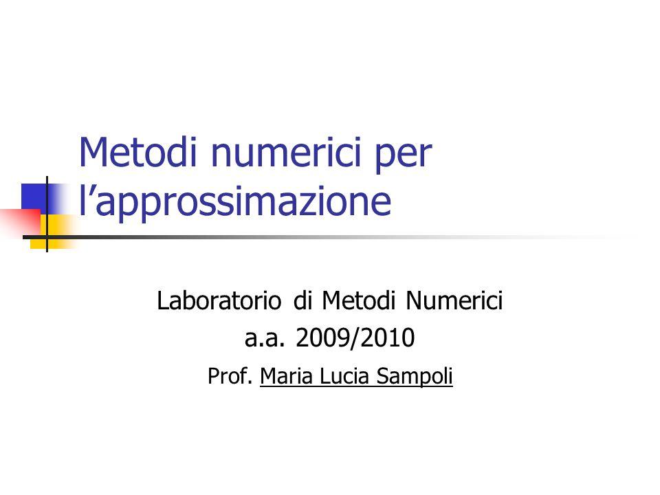 Metodi numerici per lapprossimazione Laboratorio di Metodi Numerici a.a. 2009/2010 Prof. Maria Lucia Sampoli