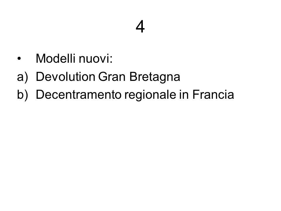 4 Modelli nuovi: a)Devolution Gran Bretagna b)Decentramento regionale in Francia
