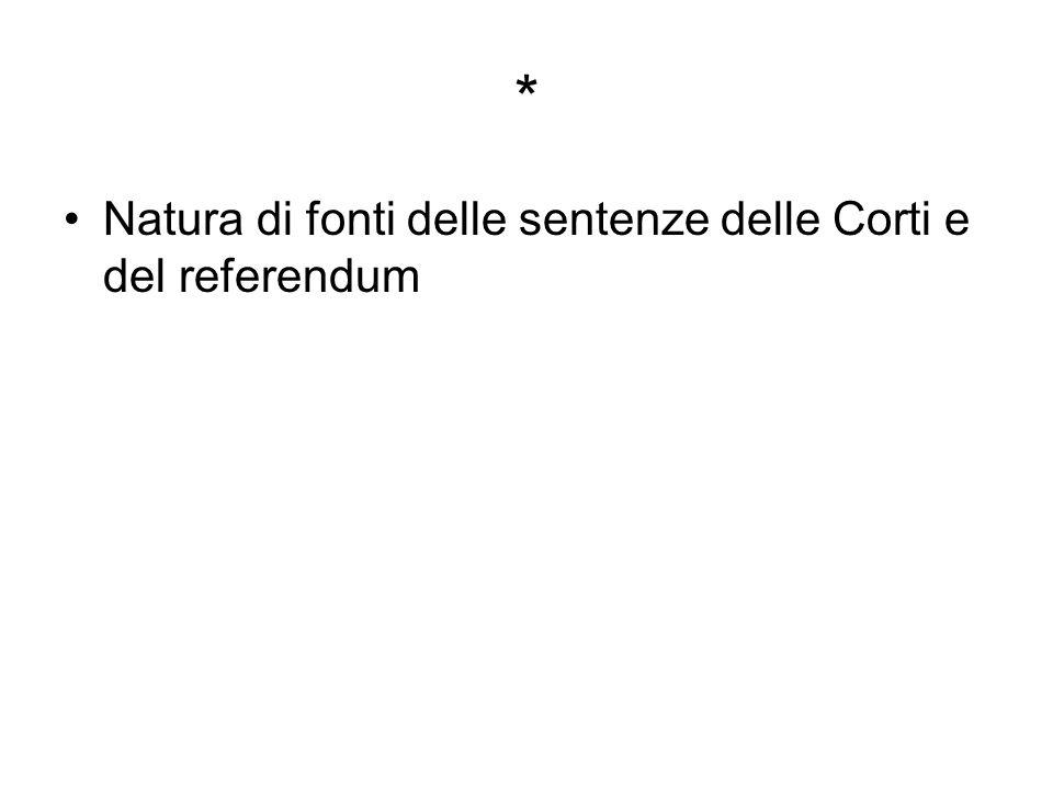 * Natura di fonti delle sentenze delle Corti e del referendum