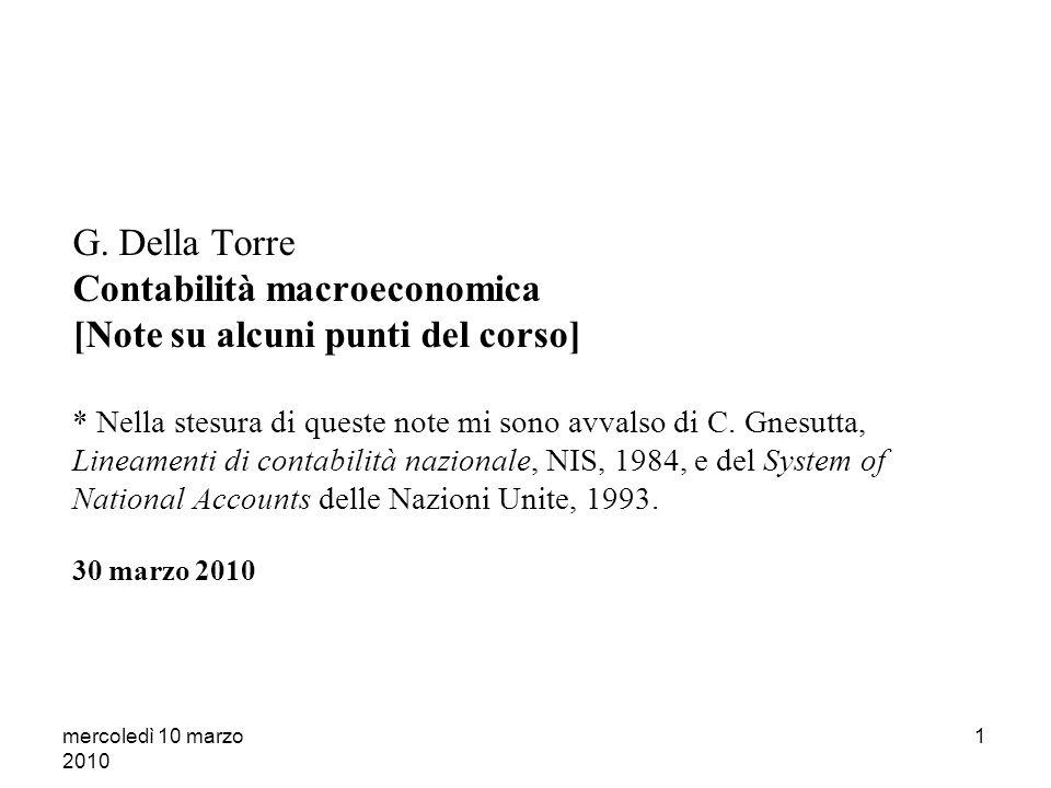 mercoledì 10 marzo 2010 11 Allassenza di un criterio generale, si aggiungono eccezioni che erodono la valenza del criterio della produzione di merci, scambiate sul mercato.