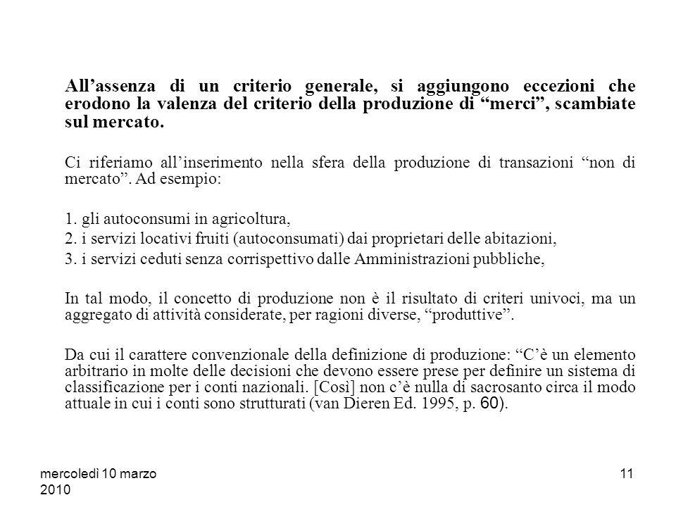mercoledì 10 marzo 2010 10 Concetto di produzione e mercato: un problema di metodo Lassociazione tra frontiere della produzione e criterio della produ