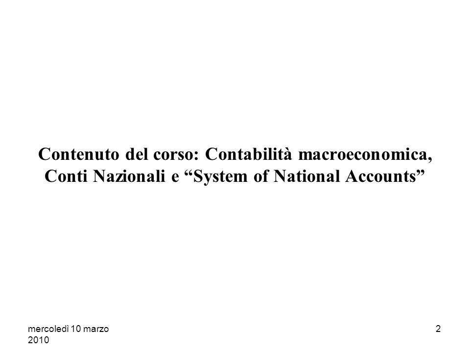 mercoledì 10 marzo 2010 2 Contenuto del corso: Contabilità macroeconomica, Conti Nazionali e System of National Accounts