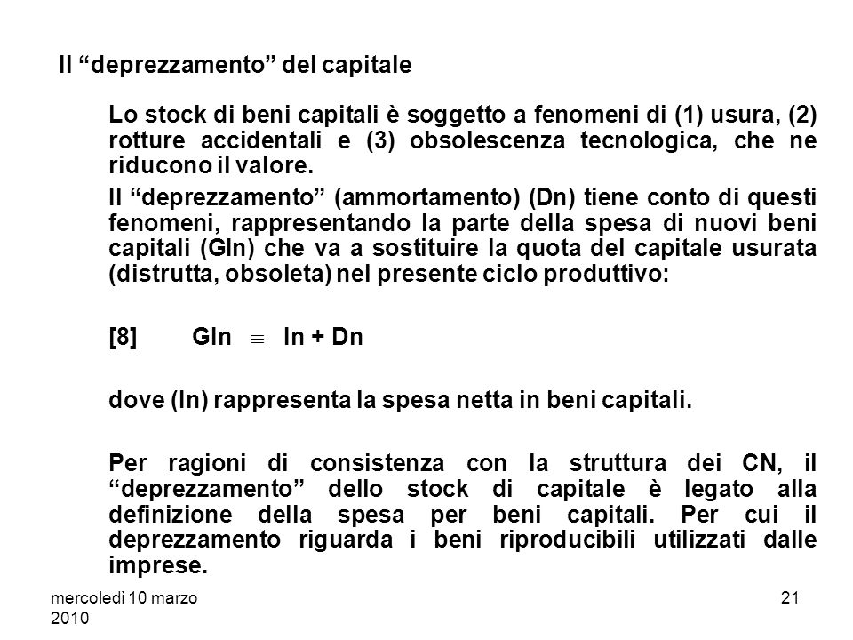 mercoledì 10 marzo 2010 20 Il concetto di produzione e la partizione della spesa finale tra beni di consumo e beni capitali La suddivisione della spes