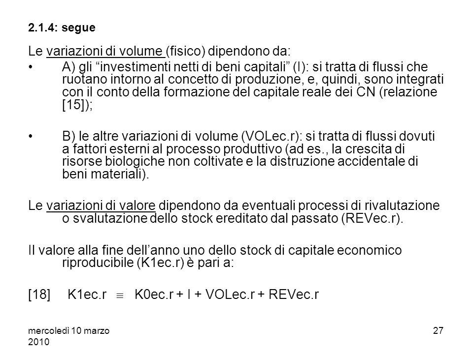 mercoledì 10 marzo 2010 26 Lintegrazione dei conti di flusso con gli stati patrimoniali Lo stato patrimoniale delleconomia alla fine dellanno zero esp