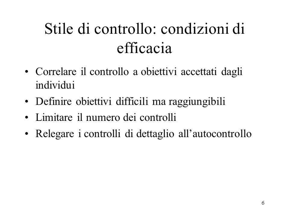 6 Stile di controllo: condizioni di efficacia Correlare il controllo a obiettivi accettati dagli individui Definire obiettivi difficili ma raggiungibi
