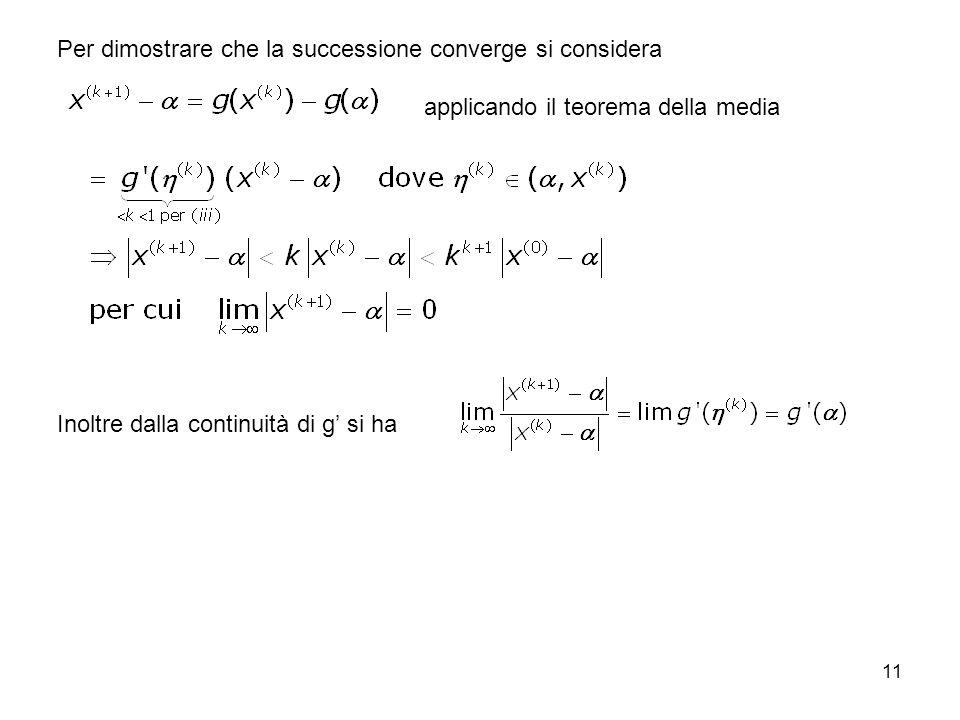 11 Per dimostrare che la successione converge si considera applicando il teorema della media Inoltre dalla continuità di g si ha