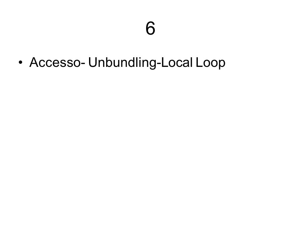 6 Accesso- Unbundling-Local Loop