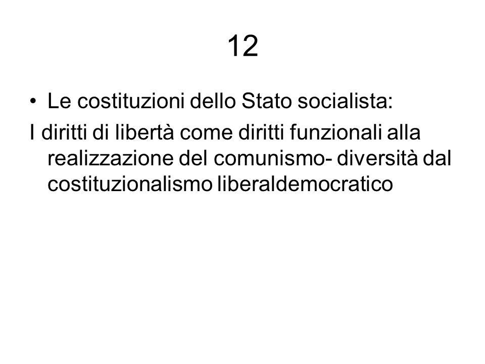 12 Le costituzioni dello Stato socialista: I diritti di libertà come diritti funzionali alla realizzazione del comunismo- diversità dal costituzionalismo liberaldemocratico