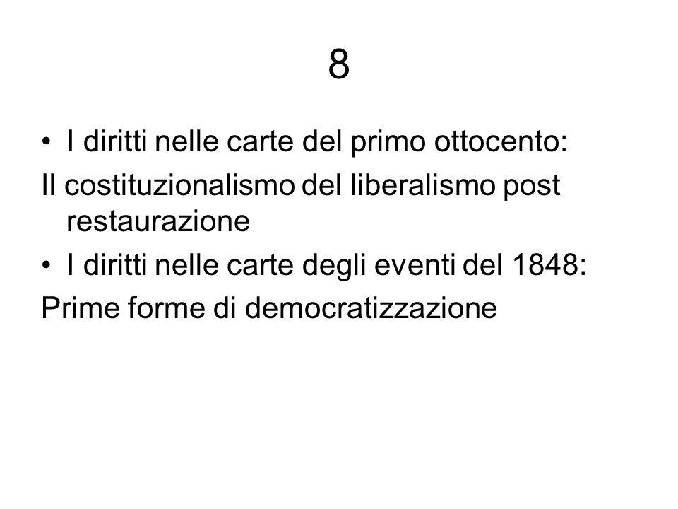 8 I diritti nelle carte del primo ottocento: Il costituzionalismo del liberalismo post restaurazione I diritti nelle carte degli eventi del 1848: Prime forme di democratizzazione
