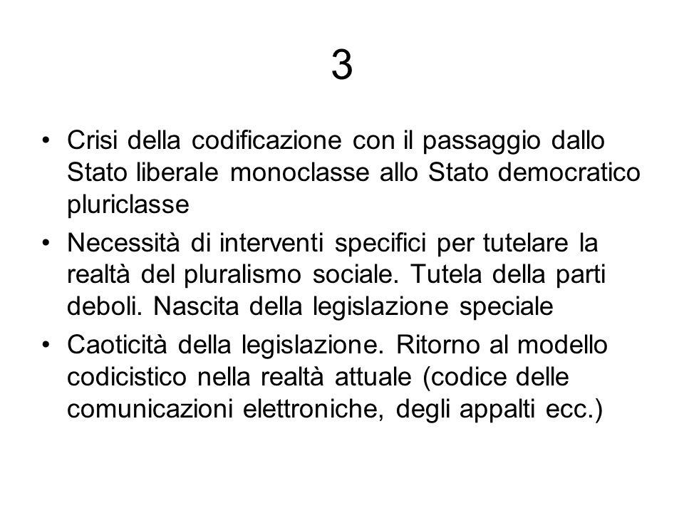 3 Crisi della codificazione con il passaggio dallo Stato liberale monoclasse allo Stato democratico pluriclasse Necessità di interventi specifici per