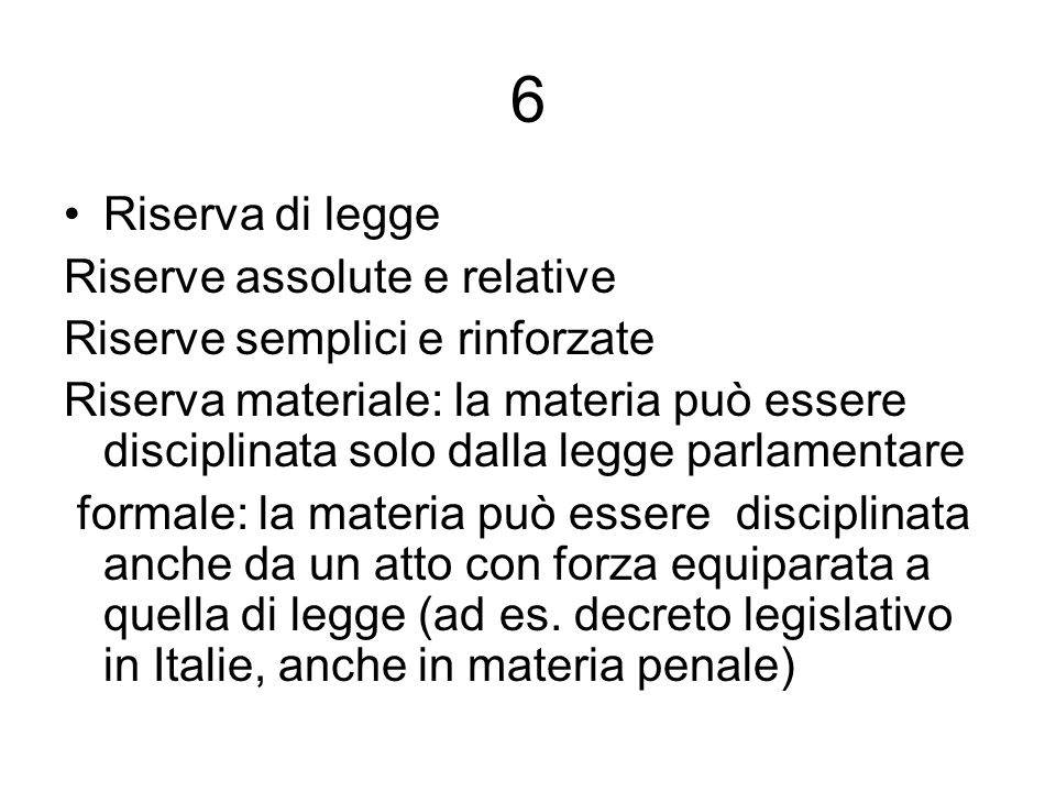 6 Riserva di legge Riserve assolute e relative Riserve semplici e rinforzate Riserva materiale: la materia può essere disciplinata solo dalla legge pa