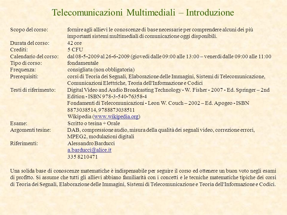 Telecomunicazioni Multimediali – DVB-S 28/69 Convolutional Coder (Codificatore Interno) A convolutional encoder is called so because it performs a convolution of the input stream with encoder s impulse responses: where x i is an input sequence, y j i is a sequence from output j and h j k is an impulse response for output.