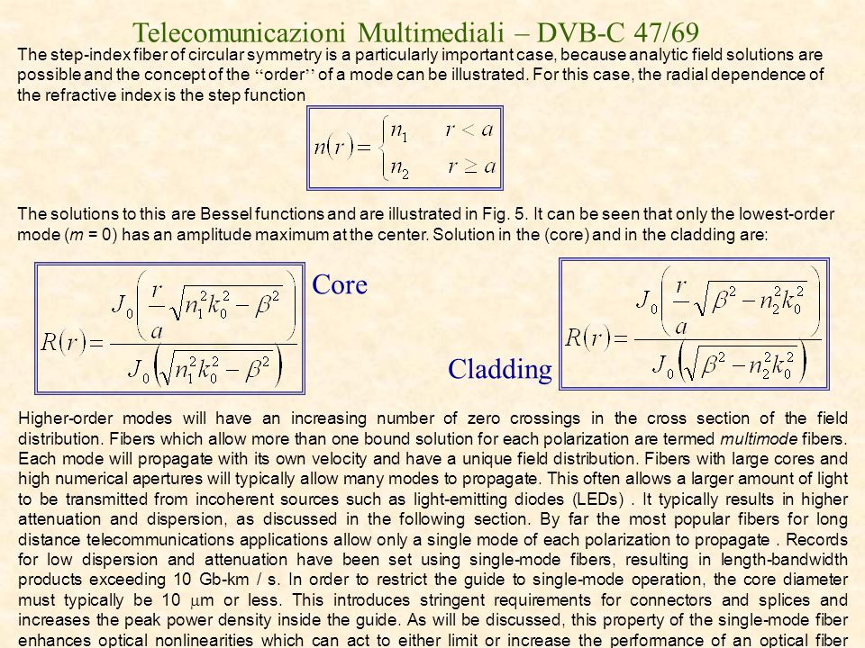 Telecomunicazioni Multimediali – DVB-C 47/69 The step-index fiber of circular symmetry is a particularly important case, because analytic field soluti
