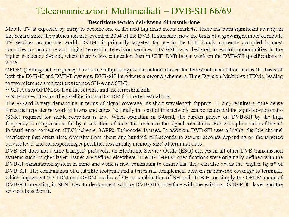 Telecomunicazioni Multimediali – DVB-SH 66/69 Descrizione tecnica del sistema di trasmissione Mobile TV is expected by many to become one of the next